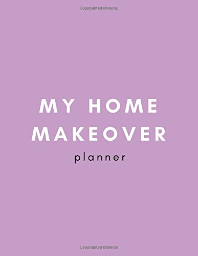 My Home Makeover Planner: House Flat and Apartment Decorating Dream Home Notebook for Women to Plan Furniture, Small Spaces, Floor Layout, Bedroom Kitchen Living Room Decor and Interior Design