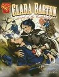 Clara Barton: Angel of the Battlefield (Graphic Biographies)