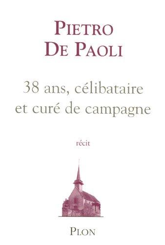 38 ans, célibataire et curé de campagne Broché – 9 novembre 2006 Pietro de PAOLI Plon 2259205917 Romans francophones