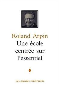 Une école centrée sur l'essentiel par Roland Arpin