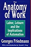The Anatomy of Work : Labor, Leisure, and the Implications of Automation, Friedmann, Georges and King, Donald C., 1560006153