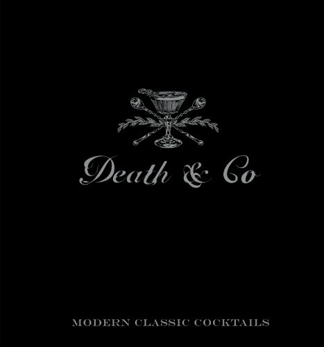 Death & Co: Modern Classic Cocktails, with More than 500 Recipes ()