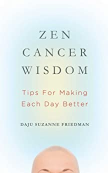 Zen Cancer Wisdom: Tips for Making Each Day Better by [Friedman, Suzanne]