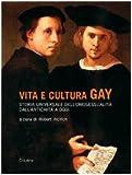 Vita e cultura gay. Storia universale dell'omosessualità dall'antichità a oggi