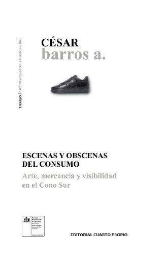 Escenas y obscenas del consumo: Arte, mercancía y visibilidad en el cono sur (