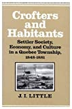 Crofters and Habitants : Settler Society, Economy and Culture in a Quebec Township, 1848-1881, Little, J. I., 0773508074