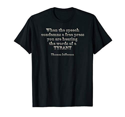 When The Speech Condemns A Free Press-Jefferson Quote Shirt from LOVE 4 AMERICA