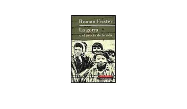 La Gorra o el Precio de la Vida: Roman Frister: 9788422677840: Amazon.com: Books