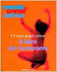 Il Libro Del Benessere Mente Corpo Anima Gli Illustrati Di Natura E Salute 9788848109444 Amazon Com Books