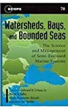 Watersheds, Bays, and Bounded Seas : The Science and Management of Semi-Enclosed Marine Systems, , 1597265039