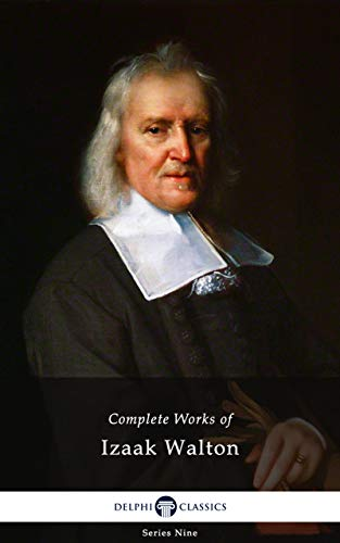 Delphi Complete Works of Izaak Walton (Illustrated) (Delphi Series Nine Book 20)