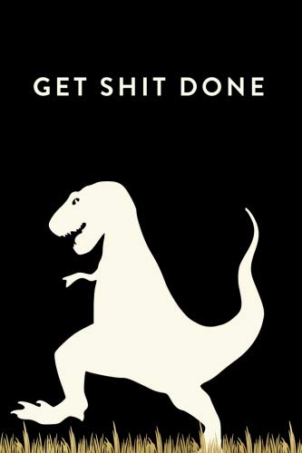 [EBOOK] Get Shit Done: 18 Month Weekly & Monthly Planner, 2018-2019: T-Rex: Daily, Weekly, Monthly, January<br />RAR