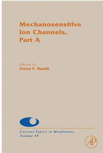 (Mechanosensitive Ion Channels, Part A (Current Topics in Membranes Book 58))