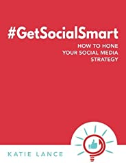 #GetSocialSmart: How to Hone Your Social Media Strategy