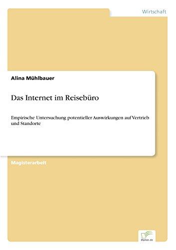 Das Internet im Reisebüro Empirische Untersuchung potentieller Auswirkungen auf Vertrieb und Standorte  [Mühlbauer, Alina] (Tapa Blanda)