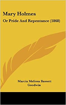 Mary Holmes: Or Pride and Repentance (1868)