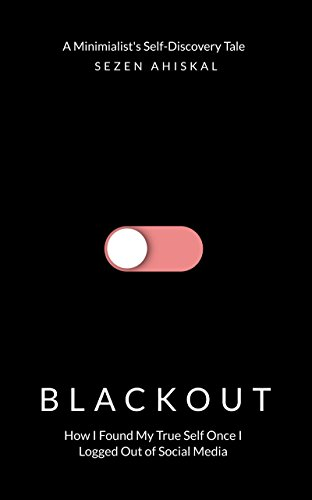BLACKOUT: How I Found My True Self Once I Logged Out Of Social Media (English Edition)
