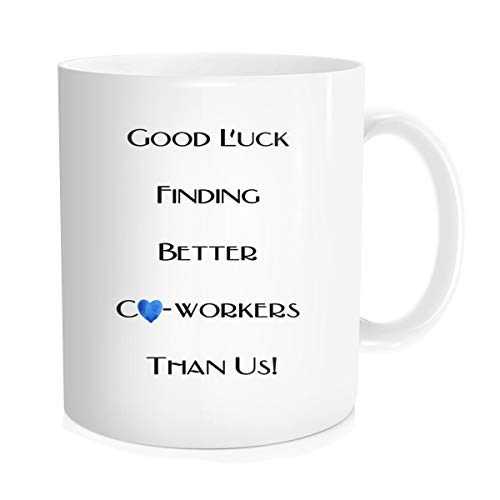 Halloween Friendship Quotes (Funny Coffee Mug Tea Cup with Inspirational Quote For Men Women - Good Luck Finding Better Co-workers Than Us Coworker Going Away,Farewell, Leaving, Halloween Christmas Gift - White Ceramic 11)