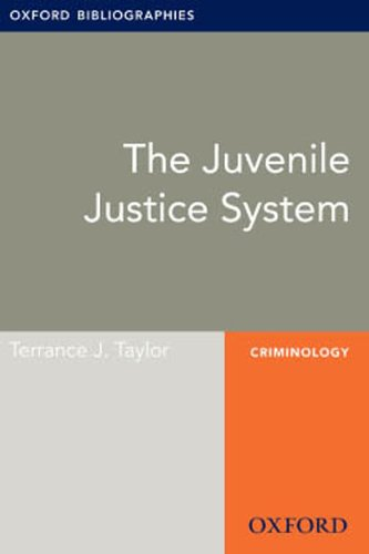 The Juvenile Justice System: Oxford Bibliographies Online Research Guide (Oxford Bibliographies Online Research Guides)