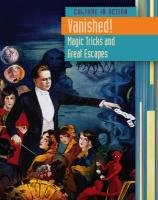 Vanished!: Magic Tricks And Great Escapes (Culture In Action)