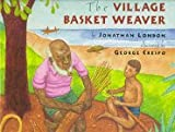 The Village Basket Weaver, Jonathan London, 0525453148