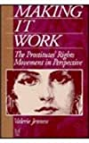 Making It Work : The Prostitutes' Rights Movement in Perspective, Jenness, Valerie, 0202304647