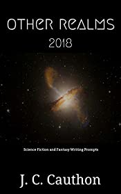 Other Realms 2018: Science Fiction and Fantasy Writing Prompts (Other Realms series Book 1)