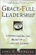 Grace-Full Leadership: Understanding the Heart of a Christian Leader by John C. Bowling (2000-04-05)