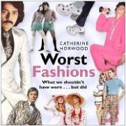 Worst Fashions: What We Shouldn't Have Worn . . . But Did