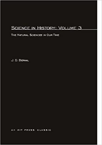 Science In History: The Natural Sciences in Our Time (MIT Press) (Volume 3)
