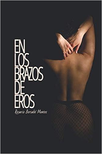 En los brazos de Eros de Rosario Bersabé Montes
