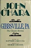 Gibbsville, PA : The Classic Stories, O'Hara, John, 0881848999