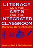 Literacy and the Arts for the Integrated Classroom : Alternative Ways of Knowing, Cecil, Nancy Lee and Lauritzen, Phyllis, 0801310962