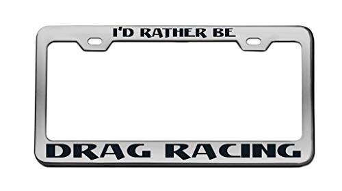 zhangjialicense I'd Rather Be Drag Racing License Plate Frame Car Tag Frame Auto License Plate Holder Screws and 2 Holes