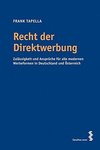 Recht der Direktwerbung: Zulässigkeit und Ansprüche für alle modernen Werbeformen in Deutschland und Österreich