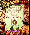 Book Nature Crafts with a Microwave: Over 80 Projects