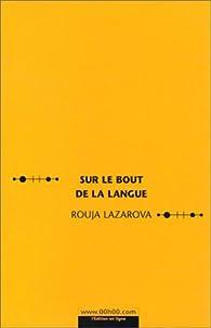 Sur le bout de la langue par Rouja Lazarova