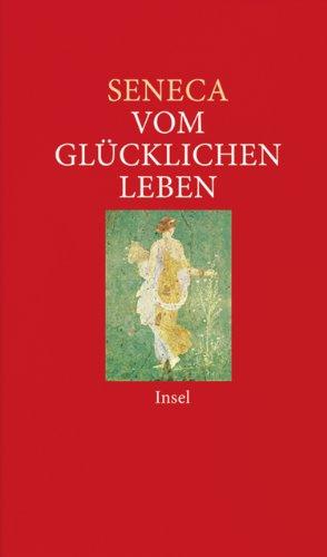 Vom glücklichen Leben: Philosophische Schriften (insel taschenbuch)
