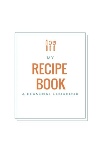"My Recipe Book: A personal cookbook, -6"" x 9"", blank book, durable cover,100 pages for writing recipes by Recipe book, Blank cookbook"