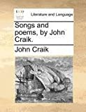 Songs and Poems, by John Craik, John Craik, 1140878239