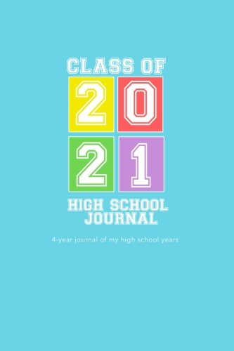 High School Journal - Class of 2021: 4-Year Journal of My High School Years - My Favorite Color