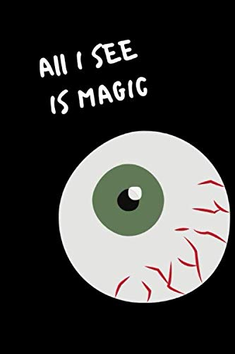All I see is magic: A Spooky Journal for Kids and Adults Composition Blank Notebook  Novelty Gift ~ Lined Diary for Writing Halloween Ideas
