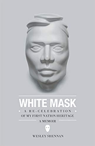 Front cover for the book White Mask: A Re-Celebration of My First Nation Heritage by Wesley Shennan
