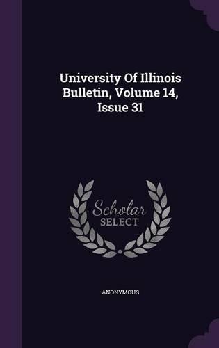 Read Online University of Illinois Bulletin, Volume 14, Issue 31 pdf