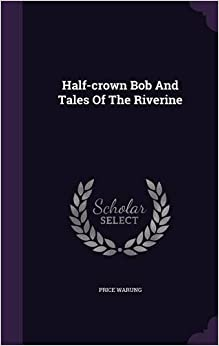 Half-crown Bob And Tales Of The Riverine