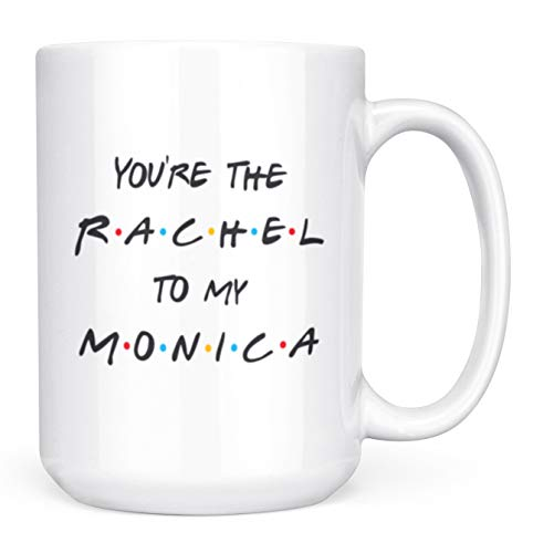 You're the Rachel to My Monica - Funny Friends TV Show Mug for BFFs - 15oz Deluxe Double-Sided Coffee Tea Mug (Best Of Rachel Friends)