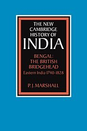 The New Cambridge History of India, Volume 2, Part 2: Bengal: The British Bridgehead: Eastern India 1740-1828 (The New C
