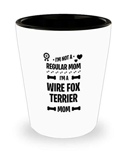 Wire Fox Terrier Shot Glass - I'm a dog mom - Funny Sarcasm Gifts for Mom and Dad