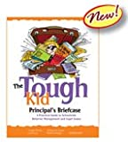The Tough Kid Principal's Briefcase : A Practical Guide to Schoolwide Behavior Management and Legal Issues, Jenson, William R., 1593185871