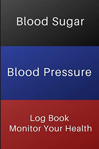 - Blood Sugar Blood Pressure Log Book Monitor Your Health: For Diabetes and Hypertention | Monitor Blood Sugar and Blood Pressure levels| With Blood ... Pressure Chart| Size 6